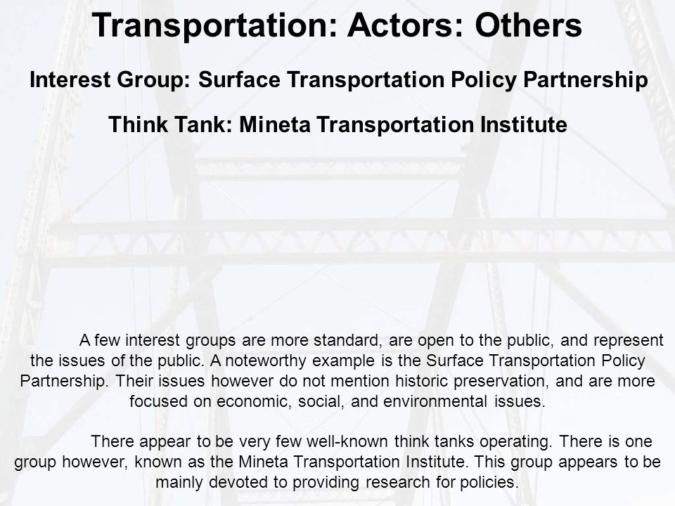 Transportation: Actors: Others A few interest groups are more standard, are open to the public, and represent the issues of the public.