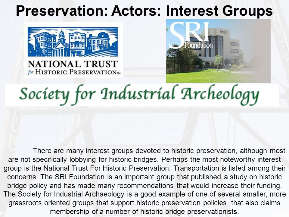 Preservation: Actors: Interest Groups There are many interest groups devoted to historic preservation, although most are not specifically lobbying for historic bridges.