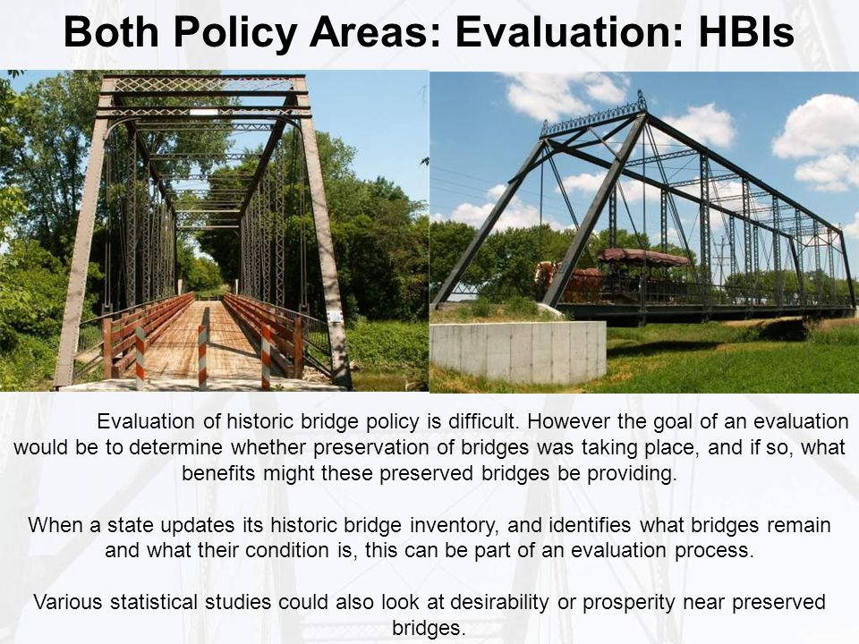 Both Policy Areas: Evaluation: HBIs Evaluation of historic bridge policy is difficult.