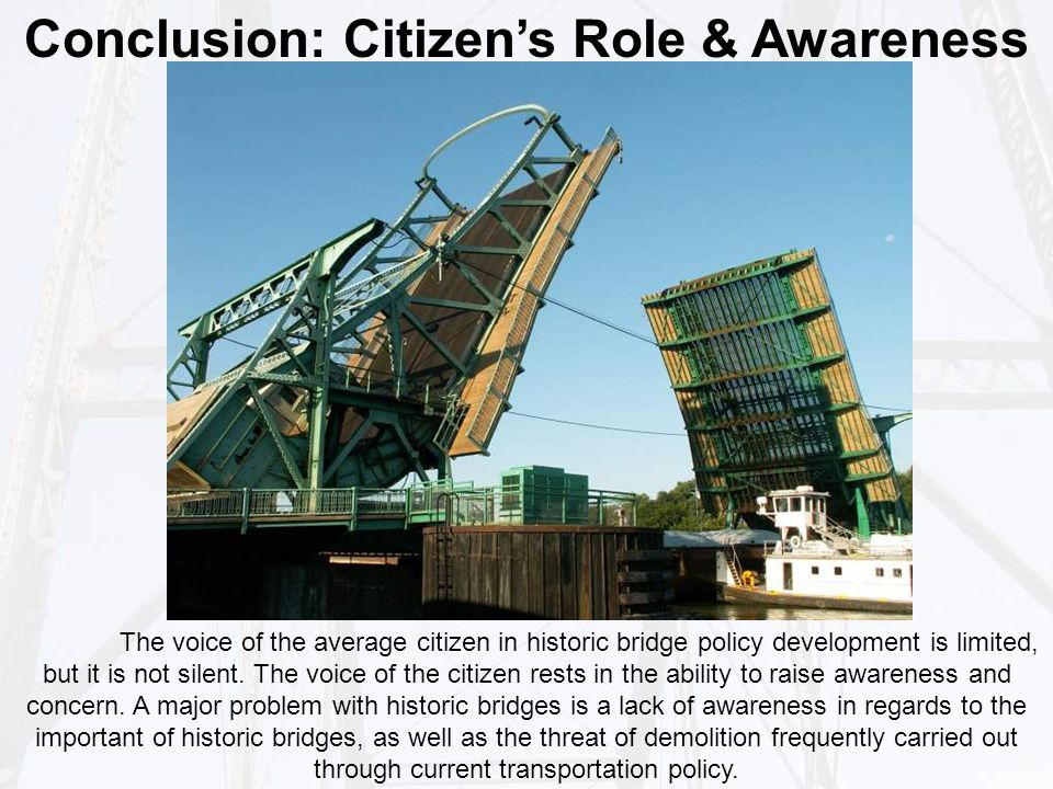 Conclusion: Citizen's Role & Awareness The voice of the average citizen in historic bridge policy development is limited, but it is not silent.
