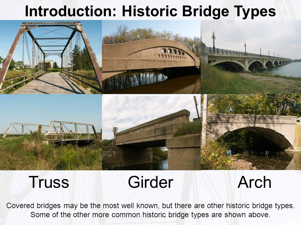 Introduction: Historic Bridge Types Covered bridges may be the most well known, but there are other historic bridge types.