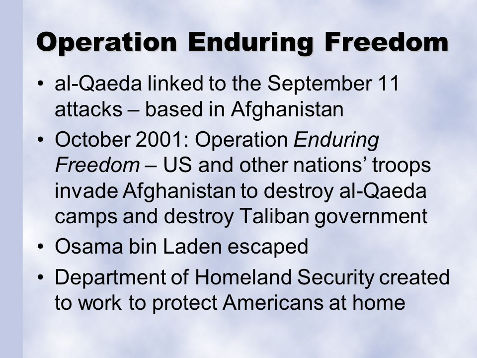 Operation Enduring Freedom al-Qaeda linked to the September 11 attacks – based in Afghanistan October 2001: Operation Enduring Freedom – US and other