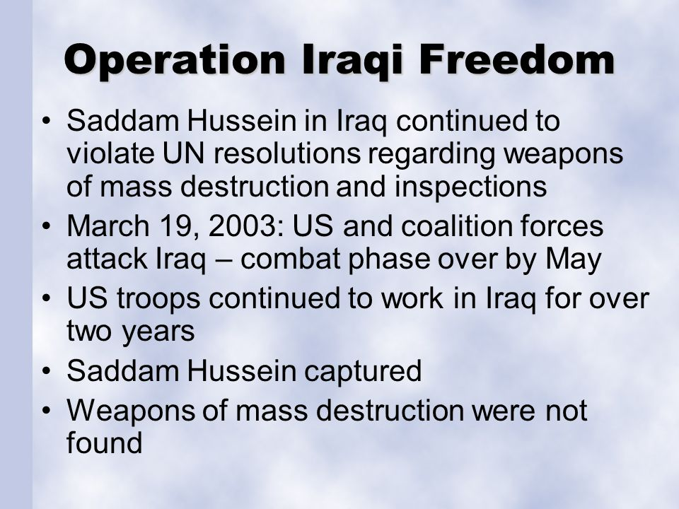 Operation Iraqi Freedom Saddam Hussein in Iraq continued to violate UN resolutions regarding weapons of mass destruction and inspections March 19, 200