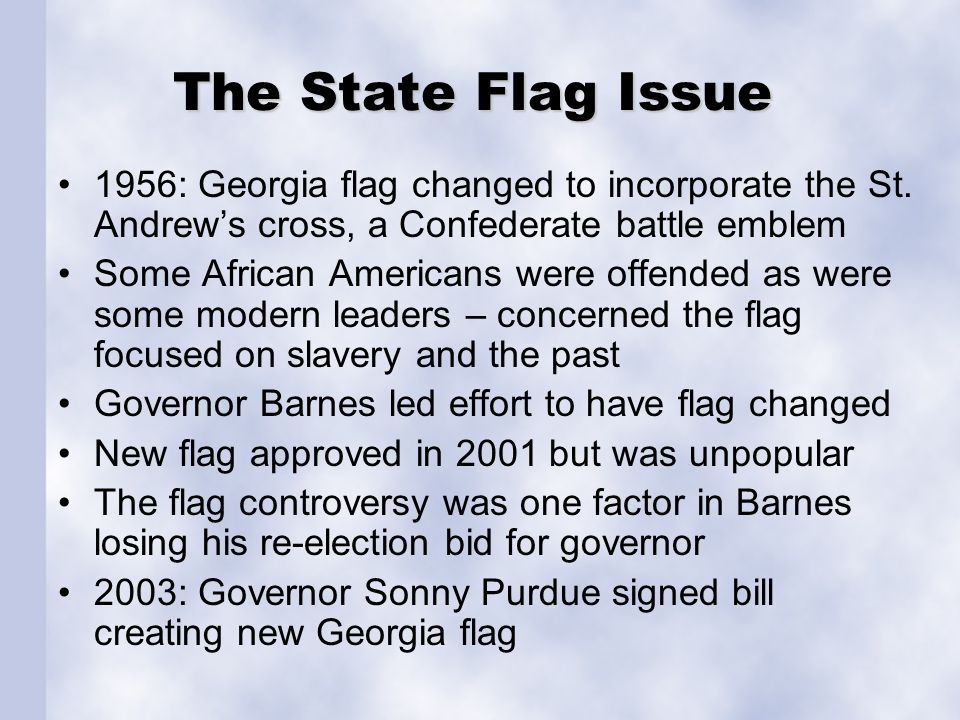 The State Flag Issue 1956: Georgia flag changed to incorporate the St. Andrew's cross, a Confederate battle emblem Some African Americans were offende