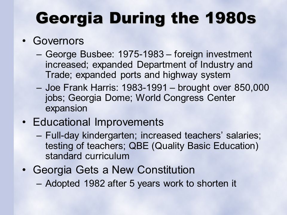 Georgia During the 1980s Governors –George Busbee: 1975-1983 – foreign investment increased; expanded Department of Industry and Trade; expanded ports