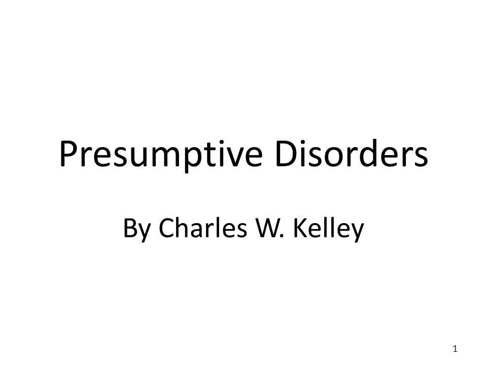 Presumptive Disorders By Charles W. Kelley 1