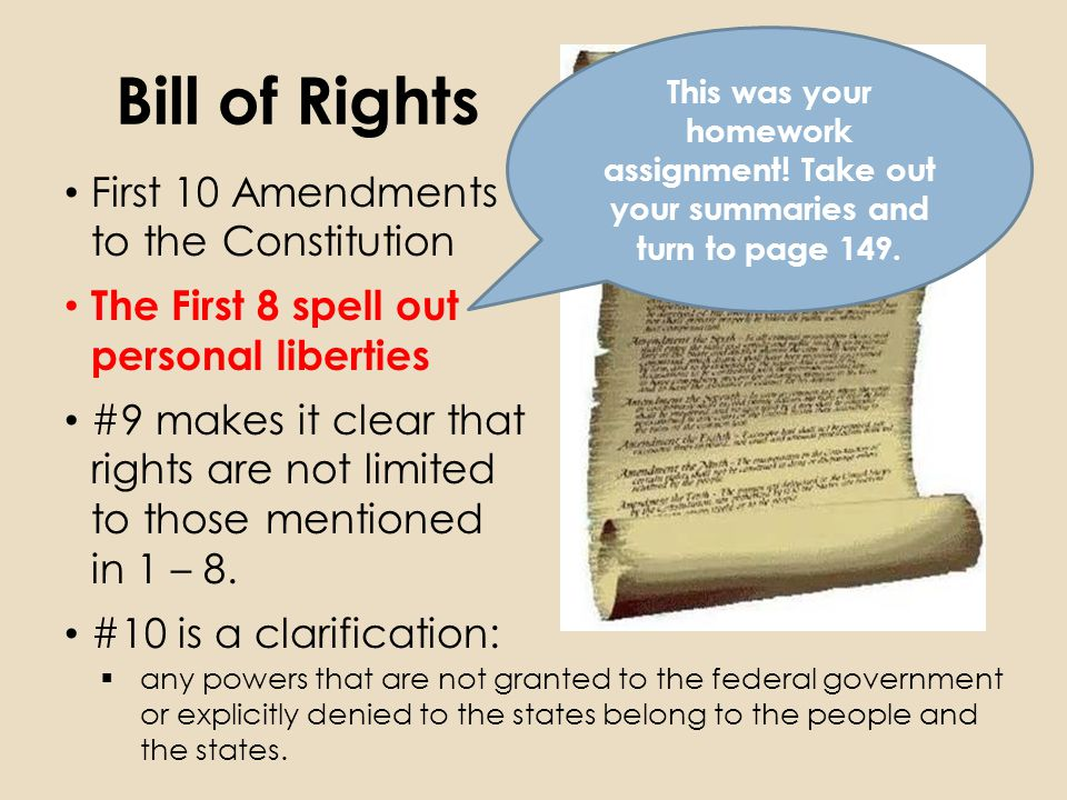 Bill of Rights First 10 Amendments to the Constitution The First 8 spell out personal liberties #9 makes it clear that rights are not limited to those mentioned in 1 – 8.