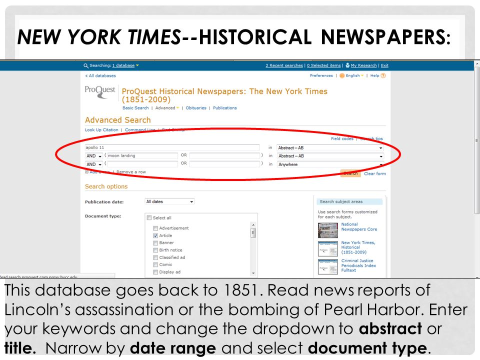 NEW YORK TIMES-- HISTORICAL NEWSPAPERS : This database goes back to 1851. Read news reports of Lincoln's assassination or the bombing of Pearl Harbor.