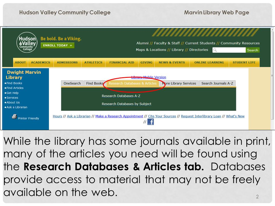 2 Hudson Valley Community College Marvin Library Web Page While the library has some journals available in print, many of the articles you need will b