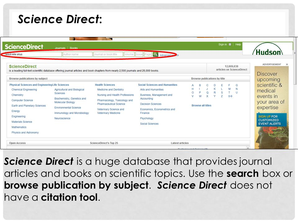 Science Direct : Science Direct is a huge database that provides journal articles and books on scientific topics. Use the search box or browse publica