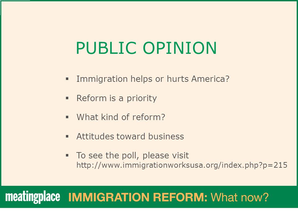 PUBLIC OPINION  Immigration helps or hurts America.