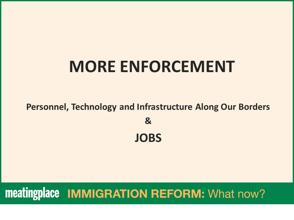 MORE ENFORCEMENT Personnel, Technology and Infrastructure Along Our Borders & JOBS