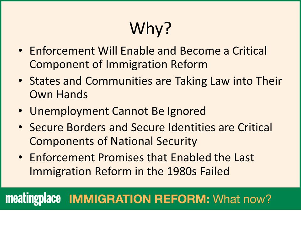 Why? Enforcement Will Enable and Become a Critical Component of Immigration Reform States and Communities are Taking Law into Their Own Hands Unemploy