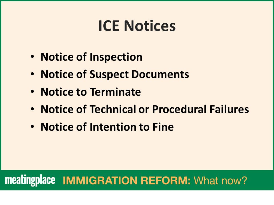 ICE Notices Notice of Inspection Notice of Suspect Documents Notice to Terminate Notice of Technical or Procedural Failures Notice of Intention to Fine