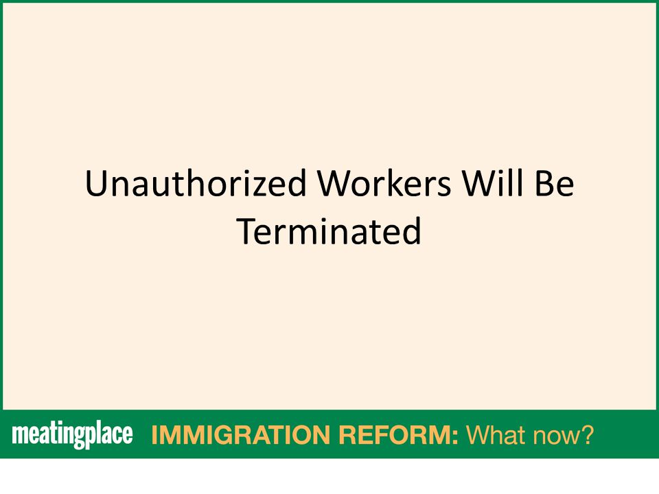 Unauthorized Workers Will Be Terminated
