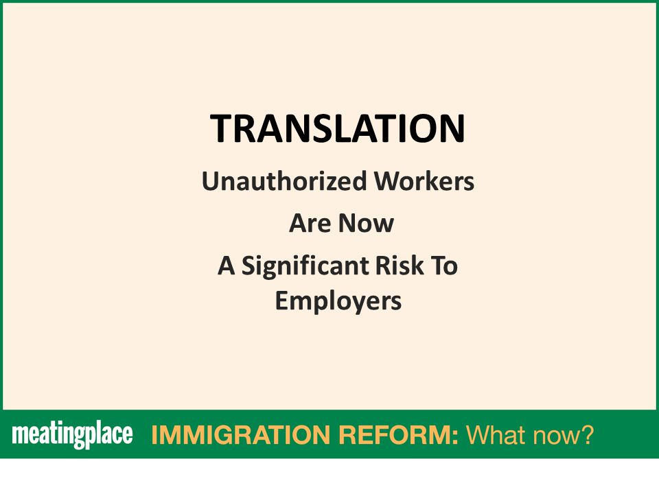 TRANSLATION Unauthorized Workers Are Now A Significant Risk To Employers