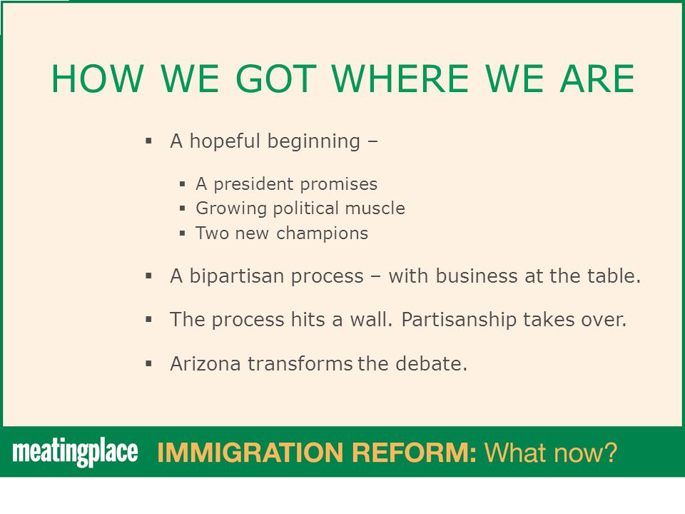 HOW WE GOT WHERE WE ARE  A hopeful beginning –  A president promises  Growing political muscle  Two new champions  A bipartisan process – with business at the table.