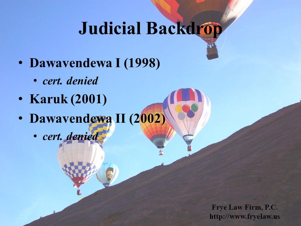Judicial Backdrop Dawavendewa I (1998) cert. denied Karuk (2001) Dawavendewa II (2002) cert.