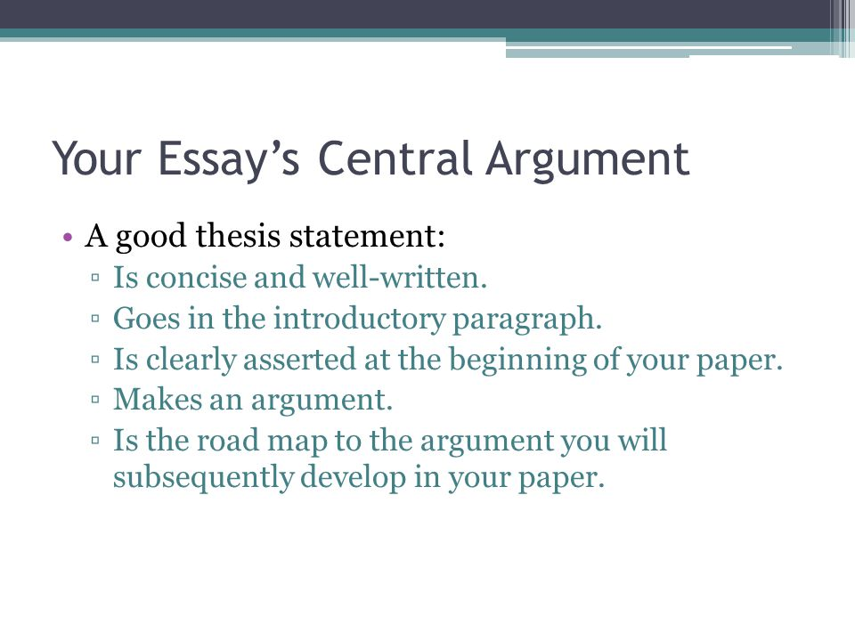 Your Essay's Central Argument A good thesis statement: ▫Is concise and well-written.