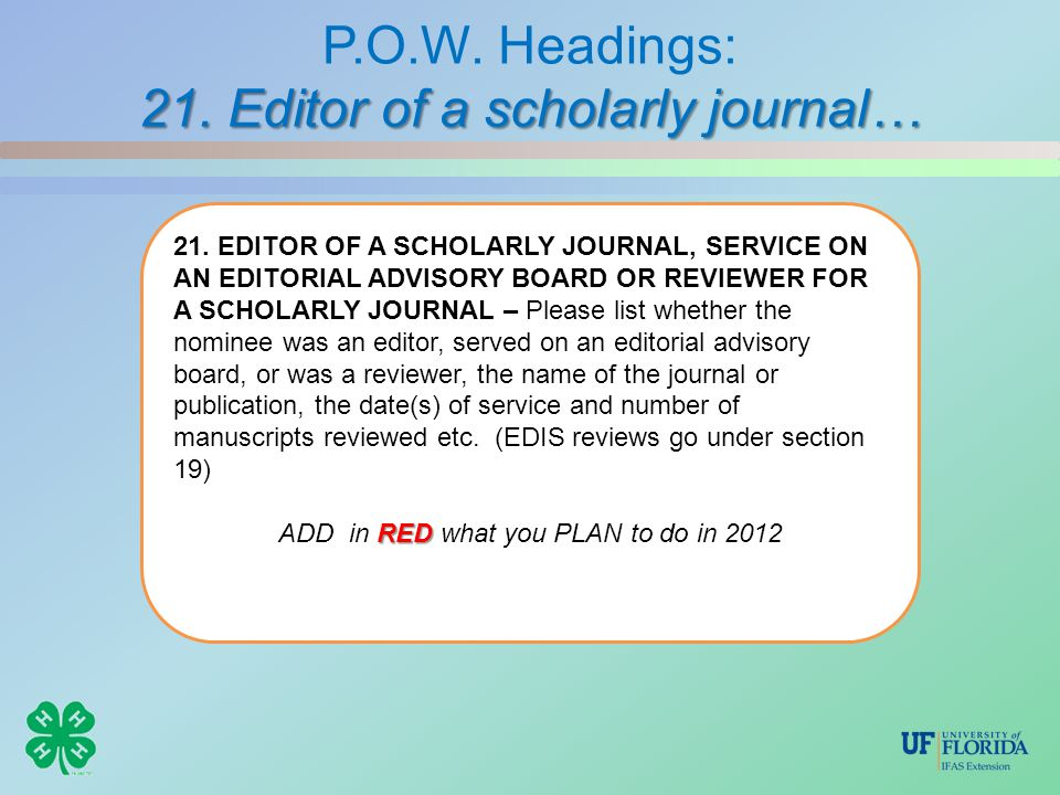 21. Editor of a scholarly journal… P.O.W. Headings: 21. Editor of a scholarly journal… 21. EDITOR OF A SCHOLARLY JOURNAL, SERVICE ON AN EDITORIAL ADVI