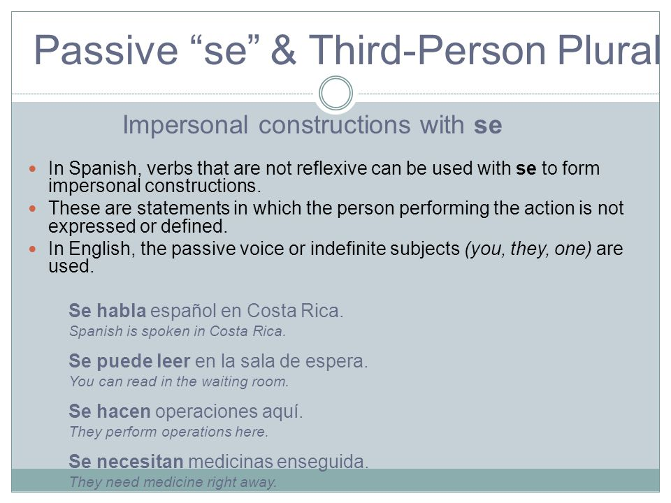 "Passive ""se"" & Third-Person Plural Passive In Spanish, verbs that are not reflexive can be used with se to form impersonal constructions. These are st"
