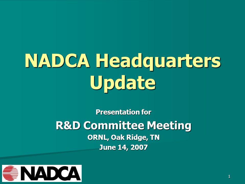 1 NADCA Headquarters Update Presentation for R&D Committee Meeting ORNL, Oak Ridge, TN June 14, 2007