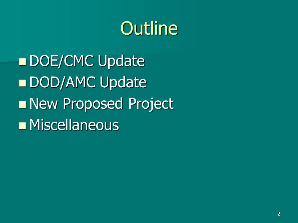 2 Outline DOE/CMC Update DOE/CMC Update DOD/AMC Update DOD/AMC Update New Proposed Project New Proposed Project Miscellaneous Miscellaneous
