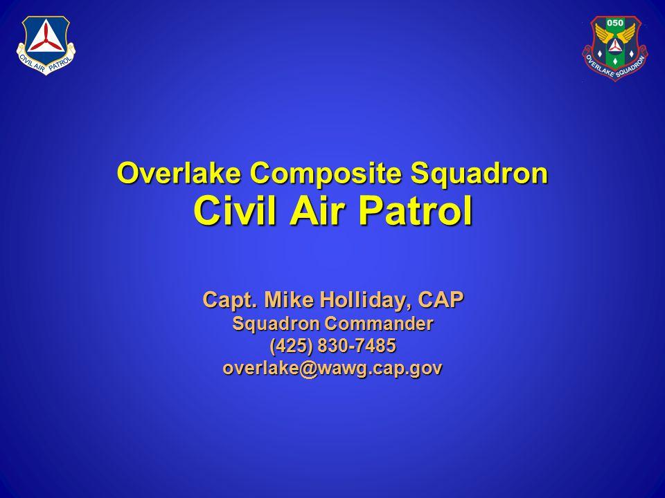Overlake Composite Squadron Civil Air Patrol Capt. Mike Holliday, CAP Squadron Commander (425) 830-7485 overlake@wawg.cap.gov