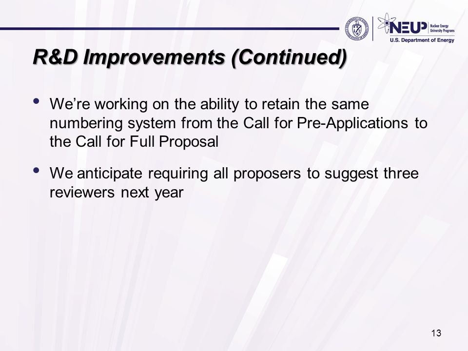 R&D Improvements (Continued) We're working on the ability to retain the same numbering system from the Call for Pre-Applications to the Call for Full
