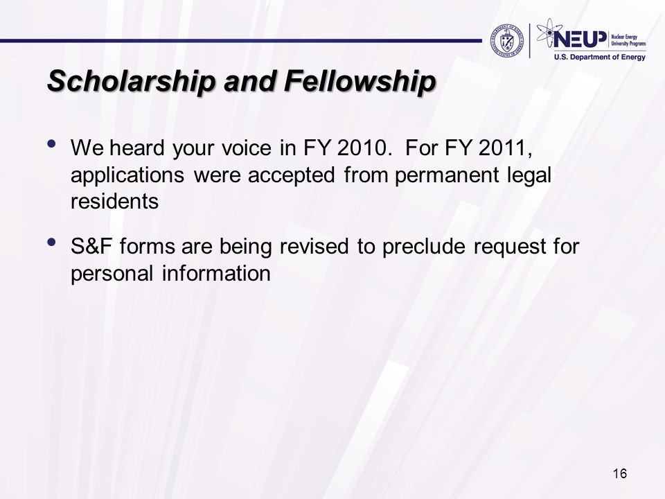 Scholarship and Fellowship We heard your voice in FY 2010. For FY 2011, applications were accepted from permanent legal residents S&F forms are being