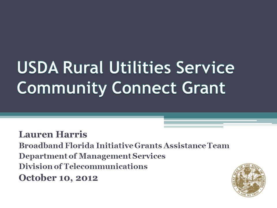 Lauren Harris Broadband Florida Initiative Grants Assistance Team Department of Management Services Division of Telecommunications October 10, 2012