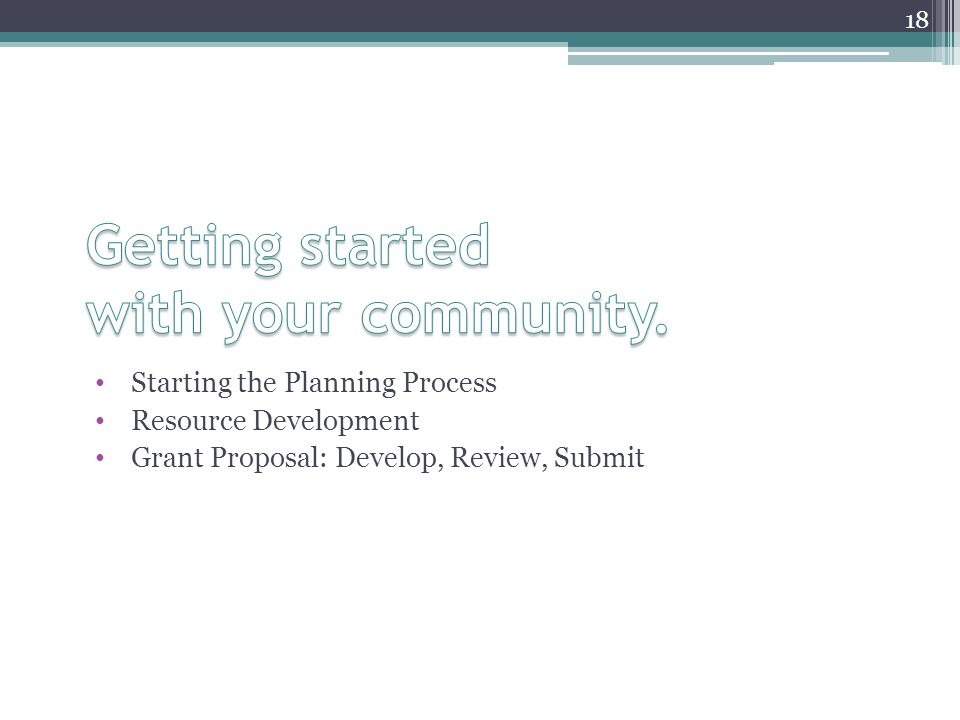 Starting the Planning Process Resource Development Grant Proposal: Develop, Review, Submit 18