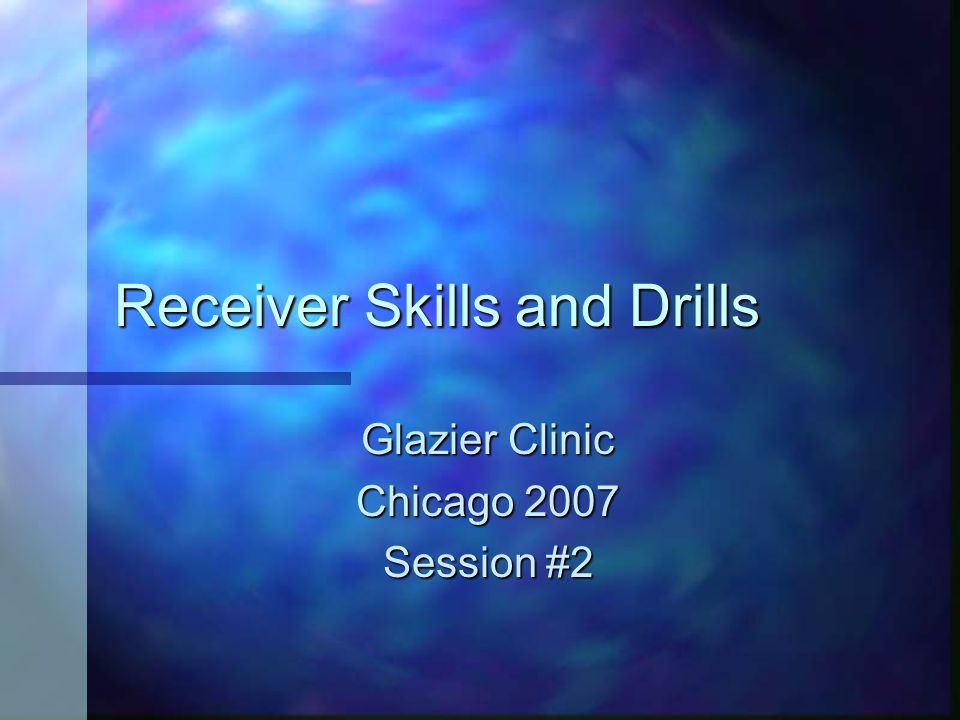Receiver Skills and Drills Glazier Clinic Chicago 2007 Session #2