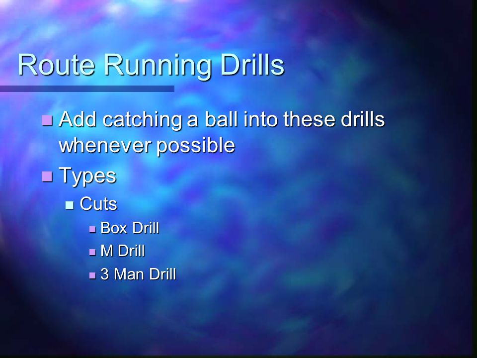 Route Running Drills Add catching a ball into these drills whenever possible Add catching a ball into these drills whenever possible Types Types Cuts Cuts Box Drill Box Drill M Drill M Drill 3 Man Drill 3 Man Drill