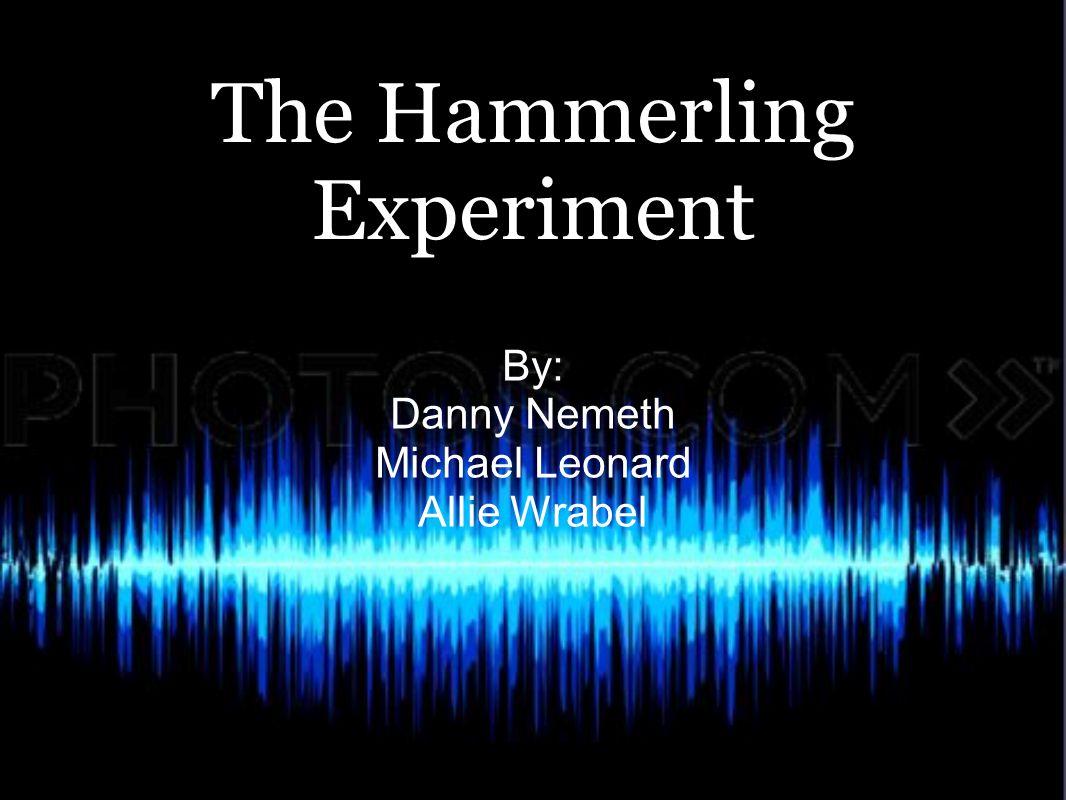 The Hammerling Experiment By: Danny Nemeth Michael Leonard Allie Wrabel