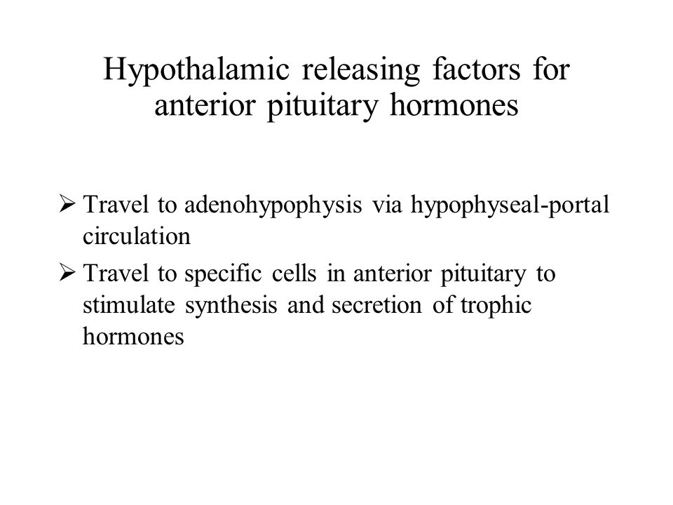 Hypothalamic releasing factors for anterior pituitary hormones  Travel to adenohypophysis via hypophyseal-portal circulation  Travel to specific cel