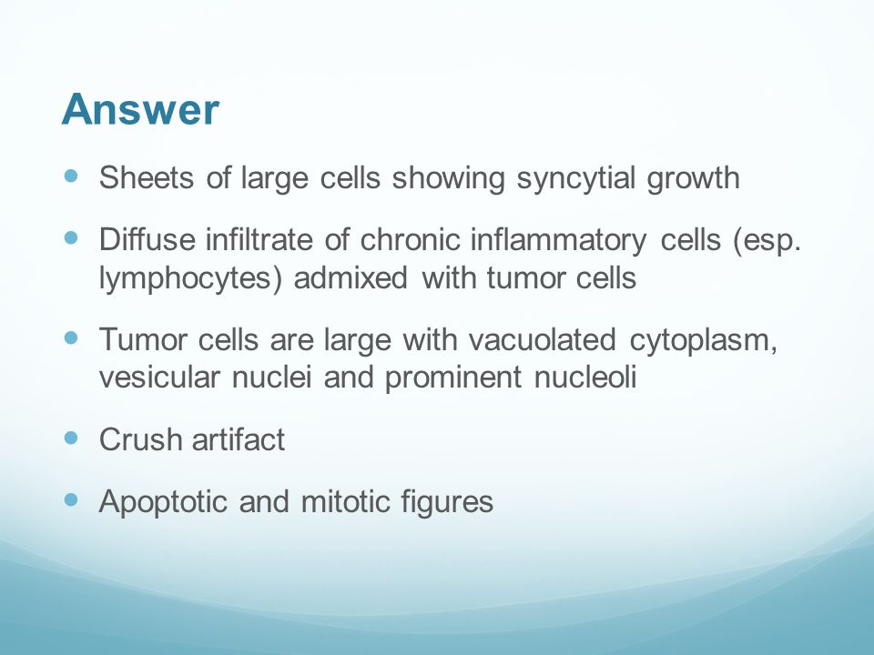 Answer Sheets of large cells showing syncytial growth Diffuse infiltrate of chronic inflammatory cells (esp.