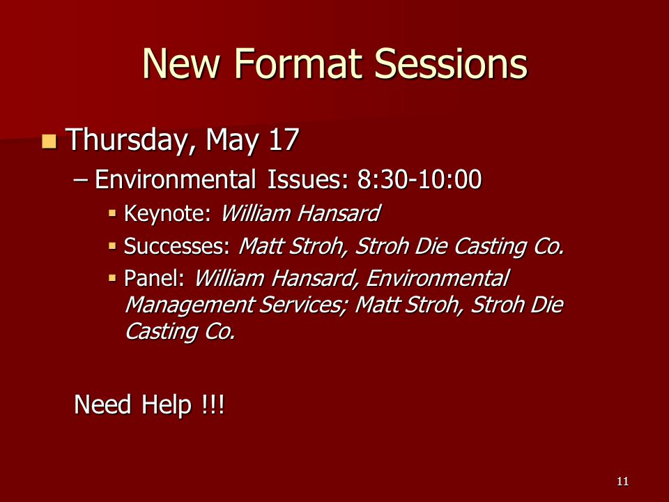 11 New Format Sessions Thursday, May 17 Thursday, May 17 –Environmental Issues: 8:30-10:00  Keynote: William Hansard  Successes: Matt Stroh, Stroh Die Casting Co.