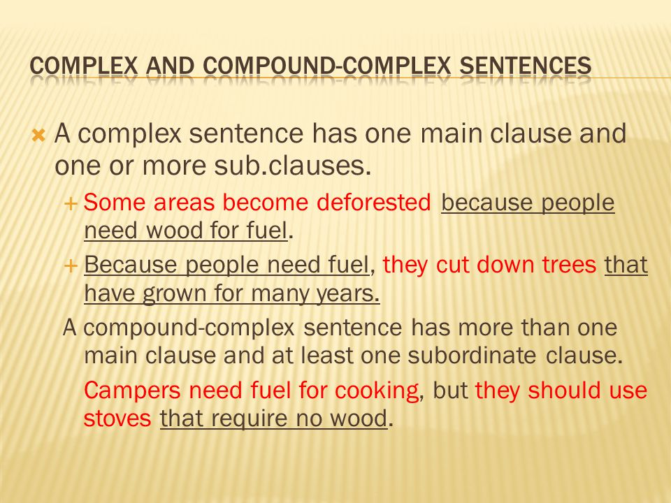 A complex sentence has one main clause and one or more sub.clauses.