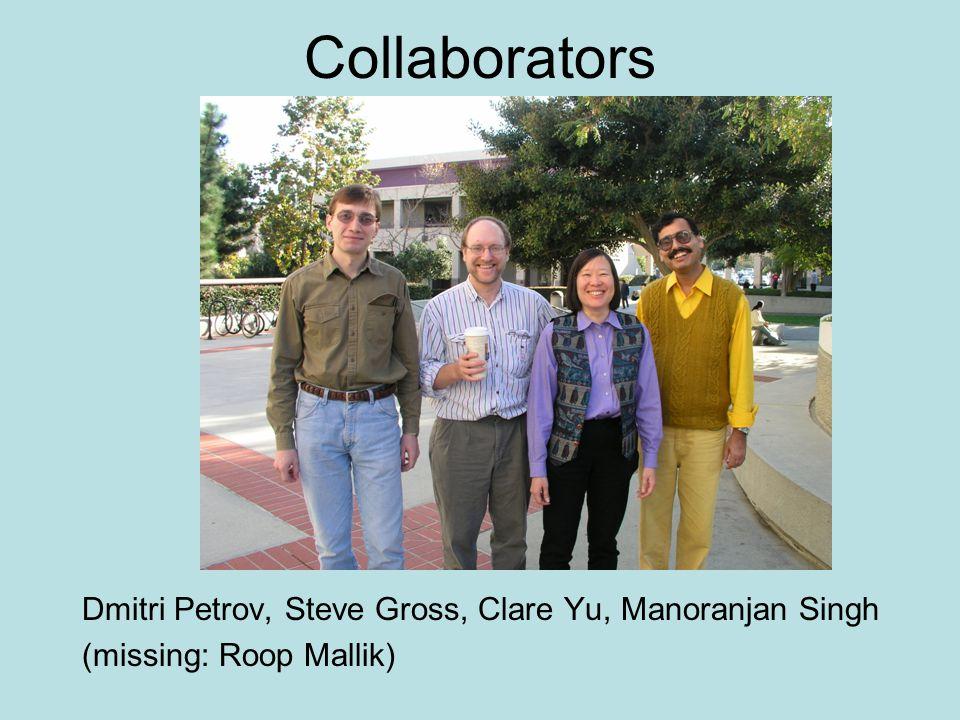 Collaborators Dmitri Petrov, Steve Gross, Clare Yu, Manoranjan Singh (missing: Roop Mallik)