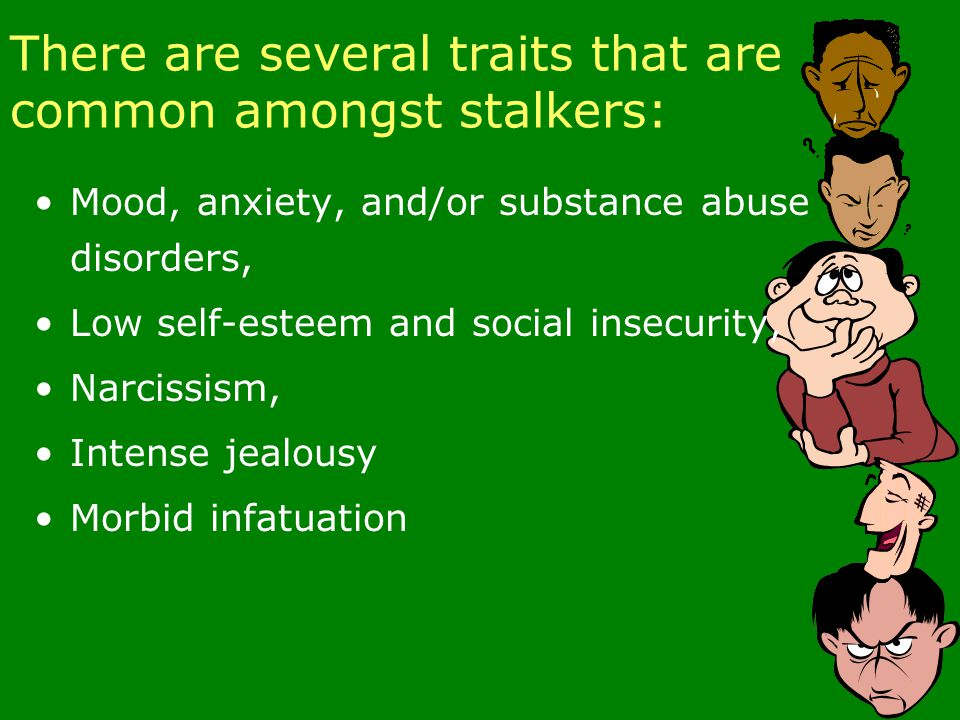 A stalker might also: Use technology, like hidden cameras, global positioning systems (GPS), to track where you go.