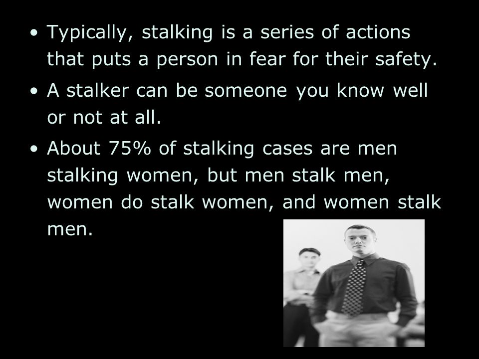 Stalking can be defined as unwanted contact, which directly or indirectly communicates a threat or places the victim in fear.