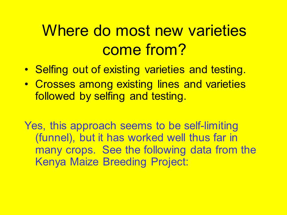 Where do most new varieties come from. Selfing out of existing varieties and testing.