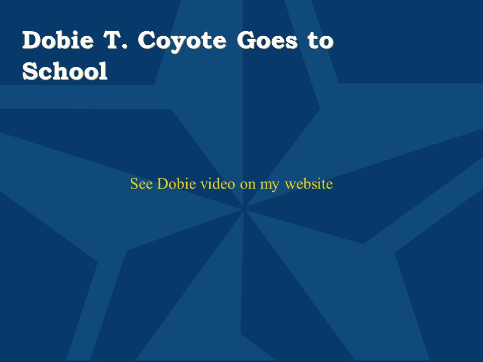 Dobie T. Coyote Goes to School See Dobie video on my website