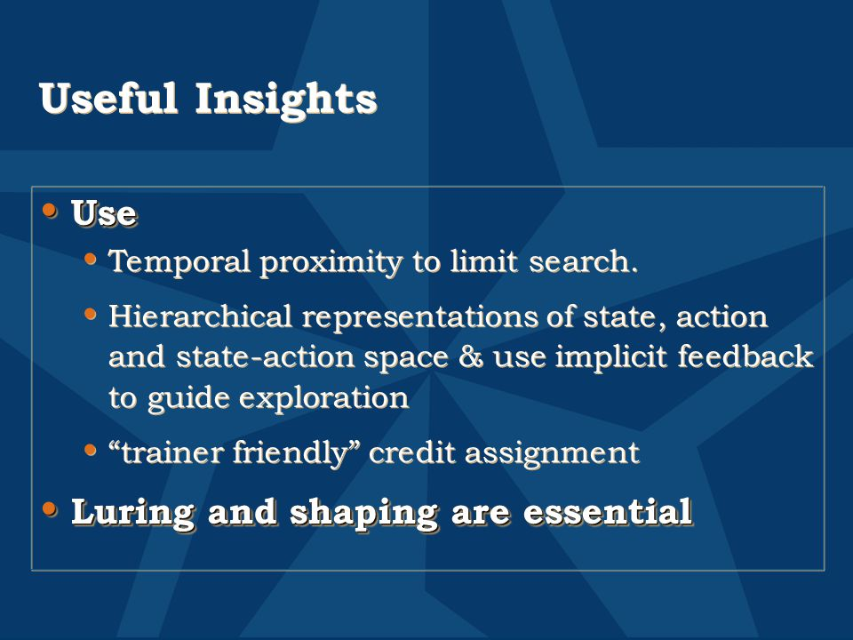 Useful Insights Use Use Temporal proximity to limit search. Hierarchical representations of state, action and state-action space & use implicit feedba