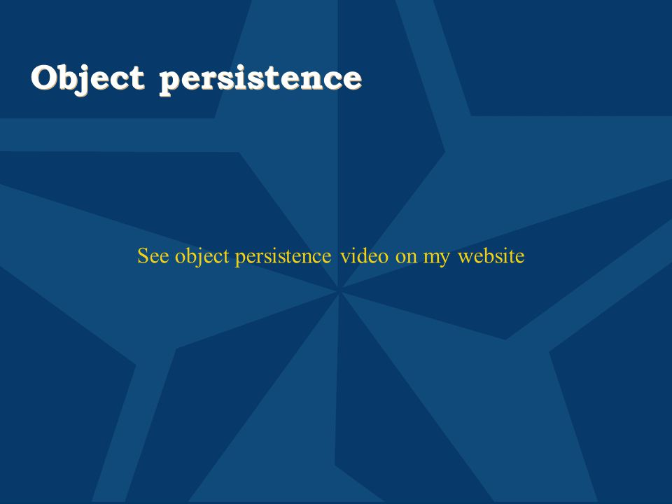 Object persistence See object persistence video on my website