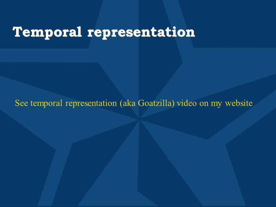 Temporal representation See temporal representation (aka Goatzilla) video on my website