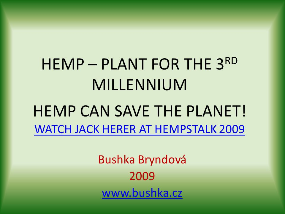 HEMP – PLANT FOR THE 3 RD MILLENNIUM HEMP CAN SAVE THE PLANET.