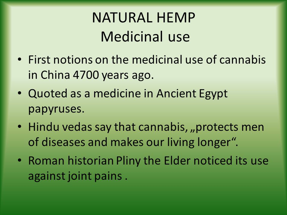 NATURAL HEMP Medicinal use First notions on the medicinal use of cannabis in China 4700 years ago.
