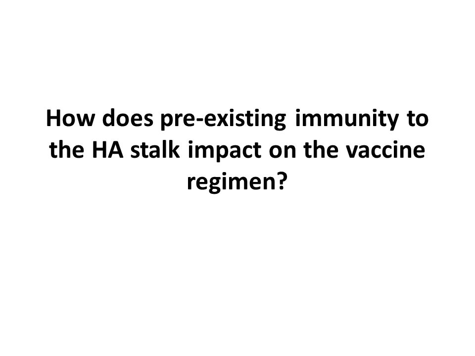 How does pre-existing immunity to the HA stalk impact on the vaccine regimen?